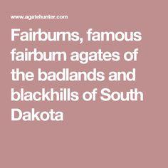 Fairburns, famous fairburn agates of the badlands and blackhills of South Dakota Fairburn Agate, Rock Hunting, Agates, South Dakota, Rocks, Stone, Batu, Agate, Stones
