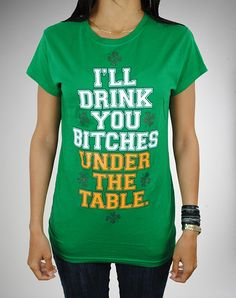 I'll Drink You Bitches Under The Table #StPatricksDay #Tshirts