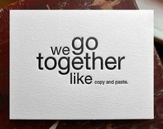 We go together like copy and paste  #PictureQuotes, #Love, #Funny   If you like it ♥Share it♥  with your friends.  View more #quotes @ http://quotes-lover.com/