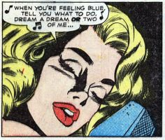 """Comic Girls say.. """"When you're feeling blue, tell you what to do dream a dream or two of me.. '  #comic #popart #vintage"""