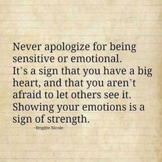 I've always been an emphatic person...and I'm not afraid or ashamed to let people see.
