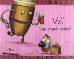 Vull una mare robot: perquè la meva mare de veritat mai té temps per a mi. Calí, David. Editorial Claret Kids.
