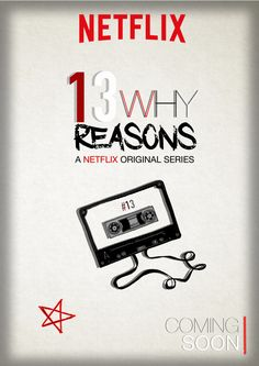 13 REASONS WHY A NETFLIX ORIGINAL SERIES OFFICIAL POSTER
