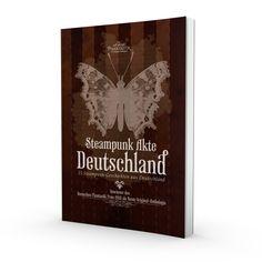 Steampunk Akte Deutschland 15 Steampunk-Geschichten aus Deutschland erschienen im Art Skript Phantastik Verlag | 2014