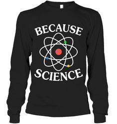 Because Science Sassy Long Sleeve Outfit Women Funny Sayings Long Sleeve Womens