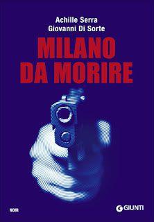 Il Colore dei Libri: Recensione : Milano da Morire di Achille Serra e G...