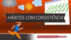 Como criar hábitos com consistência | Produtividade Arata 09