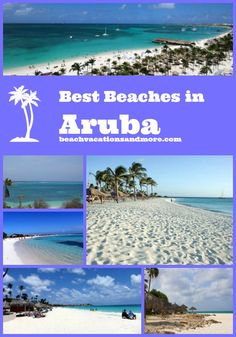 Best beaches in Aruba include the famous Palm, Baby Beach, Arashi, Boca Catalina, Eagle, Druif, Manchebo, Malmok, Mangel Halto, Roger's