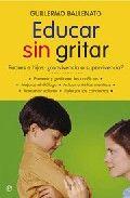 Educar sin gritar: padres e hijos: ¿convivencia o superviviencia?-Guillermo Ballenato Prieto-