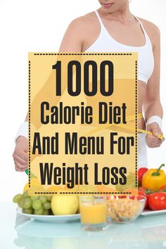 The 1000 Calorie Diet And Menu For Weight Loss