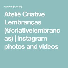 Ateliê Criative Lembranças (@criativelembrancas)   Instagram photos and videos