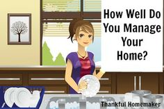 How Well Do You Manage Your Home? - Let's get busy ladies we have been given a job that has eternal purposes. God is using the caring for your home to grow you spiritually. If you are a born again believer He is working all things for your good even the care and upkeep of your home (Romans 8:28).