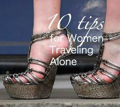 10 tips for Women Traveling Alone http://solotravelerblog.com/women-traveling-alone-part-1-10-tips/