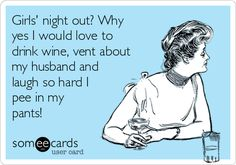 Search results for 'girls night out' Ecards from Free and Funny cards and hilarious Posts | someecards.com