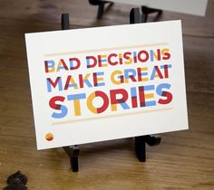 bad decisions make great stories :P