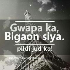 Pildi nka daan yads. Bisaya Quotes, Tagalog Quotes, Quotable Quotes, Life Quotes, Hugot, Funny Qoutes, Pinoy, Maya, Random