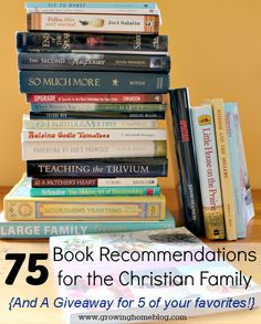 Growing Home Blog: 75+ Book Recommendations for the Christian Family and a Giveaway for your favorites!