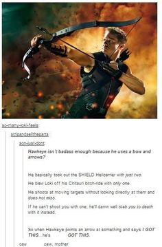 Archery ain't easy, idiots. If anyone's a useless Avenger, it's Rhodes. Just saying, he's basically just Iron Man's sidekick. Also, he does most of this out of pure spite and sass.