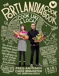 The Portlandia Cookbook Cook Like a Local