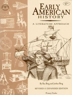 Early American History Primary Study Guide by Beautiful Feet; Author Rea Berg's study guides for history use a literature approach. Reading excellent historical fiction is a better way to learn about history.