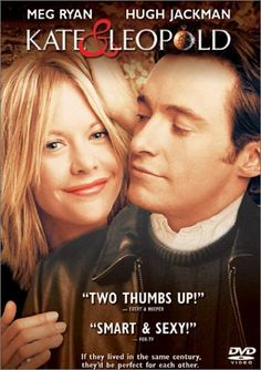 Kate & Leopold (2001)  Directed by James Mangold.  With Meg Ryan, Hugh Jackman, Liev Schreiber, Breckin Meyer. Kate and her actor brother live in N.Y. in the 21st Century. Her ex-boyfriend, Stuart, lives above her apartment. Stuart finds a space near the Brooklyn Bridge where there is a gap in time. He goes back to the 19th Century and takes pictures of the place. Leopold -- a man living in the 1870s, follows him back through the gap.