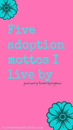 5 Adoption Mottos I Live By|Ripped Jeans & Bifocals|Adoption|domestic adoption|adoption tips|adoption ideas|adoptive families|international adoption|@whitebrowsugar