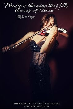 Music is the wine that fills the cup of silence. One of the many benefits of learning to play the violin.