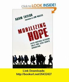 Mobilizing Hope Faith-Inspired Activism for a Post-Civil Rights Generation (9780830838370) Adam Taylor, Jim Wallis , ISBN-10: 0830838376  , ISBN-13: 978-0830838370 ,  , tutorials , pdf , ebook , torrent , downloads , rapidshare , filesonic , hotfile , megaupload , fileserve