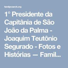 1° Presidente da Capitânia de São João da Palma - Joaquim Teutônio Segurado - Fotos e Histórias — FamilySearch.org