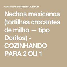 Nachos mexicanos (tortilhas crocantes de milho — tipo Doritos) - COZINHANDO PARA 2 OU 1