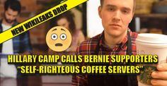 "WIKILEAKS : Hillary Camp Calls Bernie Supporters ""Self-Righteous Coffee Servers"" (10/18/16)"