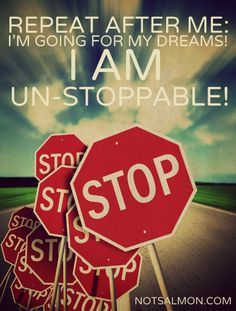 Failure is not final. Quitting is. Be UN-STOPPABLE!  www.notsalmon.com