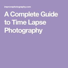 A Complete Guide to Time Lapse Photography