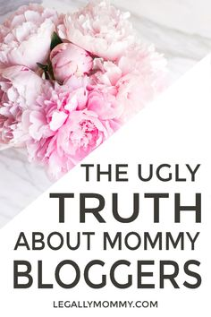 The Ugly Truth About Mommy Blogs - Legally Mommy
