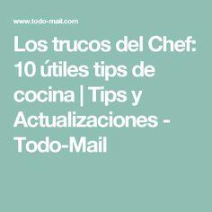 Los trucos del Chef: 10 útiles tips de cocina | Tips y Actualizaciones - Todo-Mail