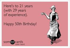 Free and Funny Birthday Ecard: Here's to 21 years 29 years of Happy Birthday! Create and send your own custom Birthday ecard. 50th Birthday Meme, Happy 50 Birthday Funny, Birthday Gag Gifts, Birthday Girl Quotes, Happy Birthday Images, Birthday Messages, Birthday Greetings, Birthday Wishes, Wife Birthday