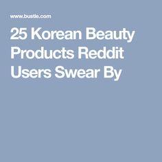 25 Korean Beauty Products Reddit Users Swear By