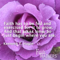 Faith has to be fed and exercised for it to grow. And that takes time. So just begin where you are. Kenneth E Hagin #faith