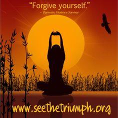 """Forgive yourself"" ~ Domestic violence survivor #seethetriumph"