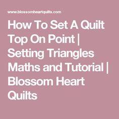 How To Set A Quilt Top On Point | Setting Triangles Maths and Tutorial | Blossom Heart Quilts