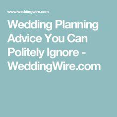 Wedding Planning Advice You Can Politely Ignore - WeddingWire.com