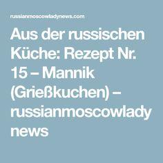 Aus der russischen Küche: Rezept Nr. 15 – Mannik (Grießkuchen) – russianmoscowladynews