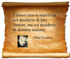 Milan Kundera - Aforismi Frasi Love Time, My Love, Milan Kundera, Common Quotes, Feelings Words, Know It All, Good Thoughts, True Words, Best Quotes