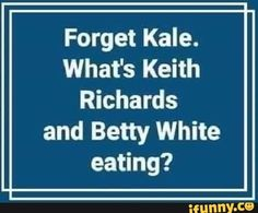 What's Keith Richards and Betty White eating? Patti Hansen, Funny Quotes, Funny Memes, Hilarious, Jokes, Keith Richards, Betty White Memes, Belly Laughs, I Love To Laugh