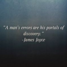 A man's errors are his portal of discovery. -James Joyce #JamesJoyce #errors #selfdiscovery