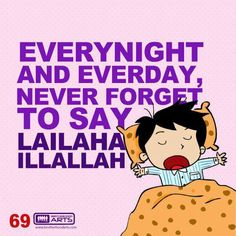 Every night & every day, never forget to say la ilaha illAllah