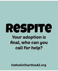 Some people feel like once they finalize their adoption they can no longer get support.