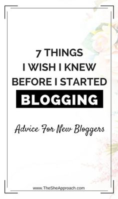 Interested in starting your own blog? Here are 7 things I learnt from my own experience and 7 things that you need to know before you start a blog! Blogging advice for new bloggers. Web design tips. Wordpress tutorial for bloggers. Make money blogging online.