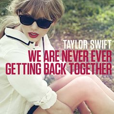 Taylor Swift – We Are Never Ever Getting Back Together – MP3 Listen