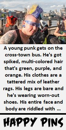 A young punk gets on the cross-town bus. He's got spiked, multi-colored hair that's green, purple, and orange. His clothes are a tattered mix of leather rags. His legs are bare and he's wearing worn-out shoes. His entire face and body . Funny Marriage Jokes, Funny Jokes, Food Jokes, Yo Momma Jokes, What Is April, Istanbul Film Festival, Pregnancy Jokes, Why Do People, Old Men